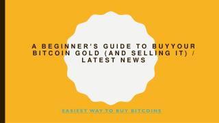 A Beginner's Guide to Buy your Bitcoin Gold (and Selling It) / latest news