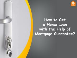 How to Get a Home Loan with the Help of Mortgage Guarantee?