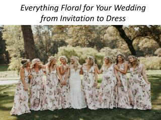 Everything Floral for Your Wedding from Invitation to Dress