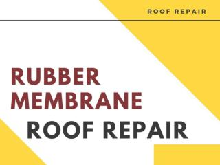 How to Obtain Rubber Membrane Roof Repair Services?