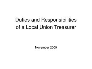 Duties and Responsibilities of a Local Union Treasurer November 2009
