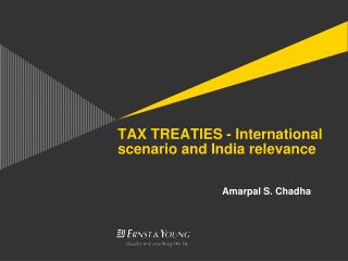 TAX TREATIES - International scenario and India relevance 			Amarpal S. Chadha