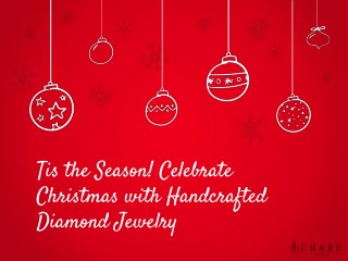 Tis the Season-Celebrate Christmas with Handcrafted Diamond Jewelry