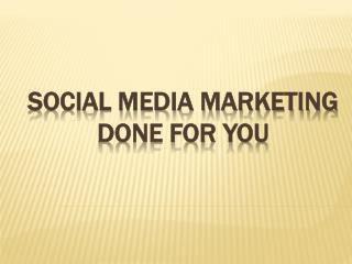 Social Media Marketing Done For You