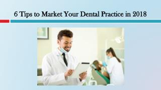 6 Tips to Market Your Dental Practice in 2018