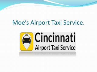 Moe's Airport Taxi Service give you 10% off call: - (513) 332-2862