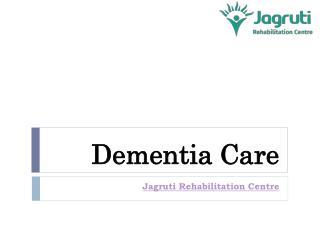 Symptoms of Dementia Care Centre | Jagruti Rehabilitation