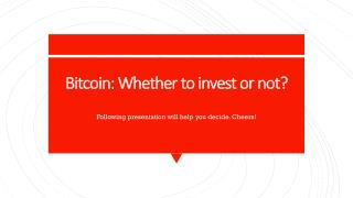 Bitcoin: Whether to invest or not?