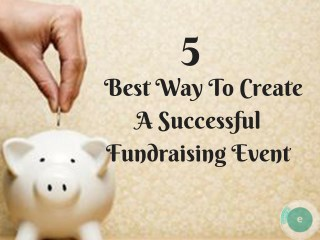 5 Best Way To Create A Successful Fundraising Event