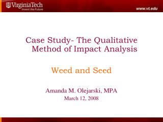 Case Study- The Qualitative Method of Impact Analysis Weed and Seed Amanda M. Olejarski, MPA March 12, 2008