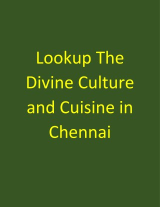 Lookup the divine culture and cuisine in Chennai