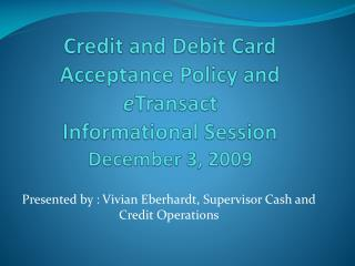 Credit and Debit Card Acceptance Policy and  e Transact  Informational Session December 3, 2009
