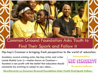 Common Ground Foundation Asks Youth to Find Their Spark and Follow it - New Sincerity