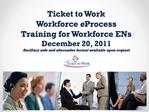 Ticket to Work  Workforce eProcess Training for Workforce ENs December 20, 2011 Ancillary aids and alternative format av