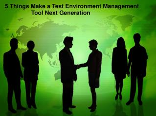 Top 5 Things Make a Test Environment Management Tool Next Generation