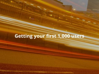 How To Get The First 1,000 Users For Your Startup (By Roy Povarchik & Ben Lang)