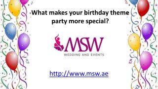 What makes your birthday theme party more special