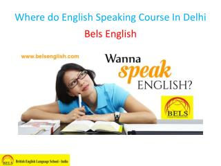 Where do English speaking course in Delhi