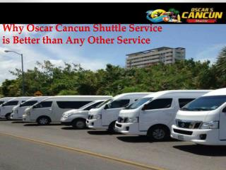 Why Oscar Cancun Shuttle Service is Better than Any Other Service