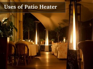 Uses : Patio Heater