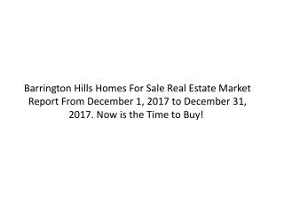 Barrington Hills Homes For Sale Real Estate Market Report From December 1, 2017 to December 31, 2017. Now is the Time to