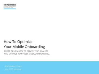 Webinar 2 How to optimize your mobile user onboarding (With: Ariel Kedem from Fiverr)