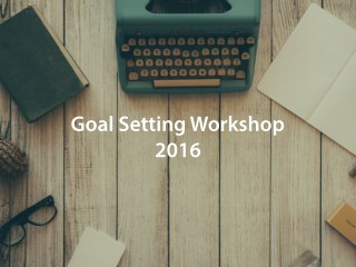 Goal Setting Workshop 2016