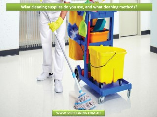 What cleaning supplies do you use, and what cleaning methods?