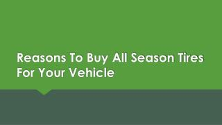 Reasons To Buy All Season Tires For Your Vehicle
