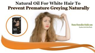 Natural Oil for White Hair to Prevent Premature Greying Naturally