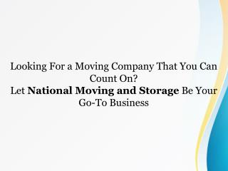 Looking For a Moving Company That You Can Count On? Let National Moving and Storage Be Your Go-To Business