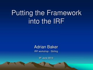 Putting the Framework into the IRF
