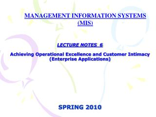 LECTURE NOTES  6 Achieving Operational Excellence and Customer Intimacy  (Enterprise Applications) SPRING 2010
