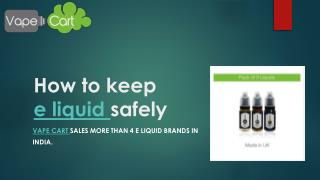 E liquid | Safety tips to clean E liquid | VapeCart