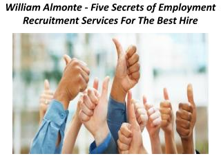 William Almonte - Five Secrets of Employment Recruitment Services For The Best Hire