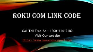 Roku com link code Help Call Toll Free At 1800-414-2180