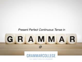 Present Perfect Continuous Tense - Know more at Grammarcollege.com