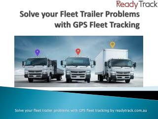 How GPS Fleet Tracking Help Problems Of Fleet Trailers of Companies