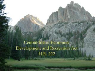 Central Idaho Economic  Development and Recreation Act H.R. 222