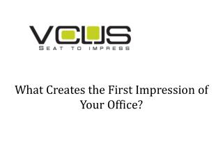 What Creates the First Impression of Your Office?