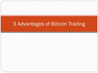 3 Advantages of Bitcoin Trading