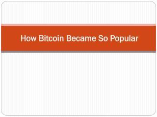 How Bitcoin Became So Popular