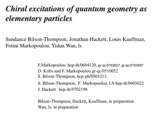 Chiral excitations of quantum geometry as elementary particles Sundance Bilson-Thompson, Jonathan Hackett, Louis Kauffma