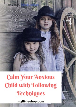 Calm Your Anxious Child with Following Techniques