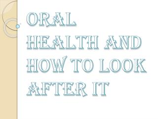Some Basic Approaches to Deal with Oral Health Care