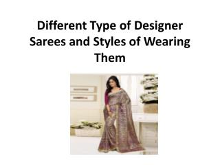 Different Type of Designer Sarees and Styles of Wearing Them