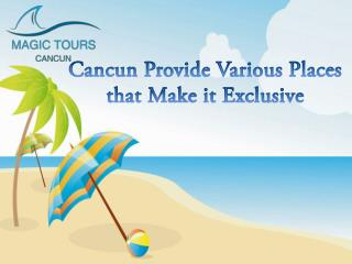 Cancun Provide Various Places that Make it Exclusive