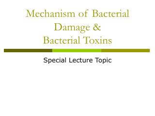 Mechanism of Bacterial Damage &  Bacterial Toxins
