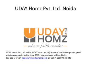 UDAY Homz Pvt Ltd Noida | 09999-530-230