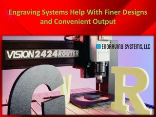 Engraving Systems Help With Finer Designs and Convenient Output
